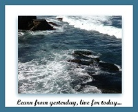 Learn from yesterday, live for today...